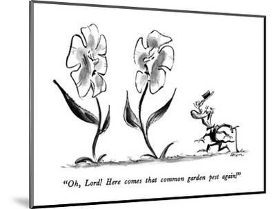 """""""Oh, Lord!  Here comes that common garden pest again!"""" - New Yorker Cartoon-Lee Lorenz-Mounted Premium Giclee Print"""