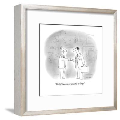 """Philip!  Nice to see you still at large."" - New Yorker Cartoon-Arnie Levin-Framed Premium Giclee Print"