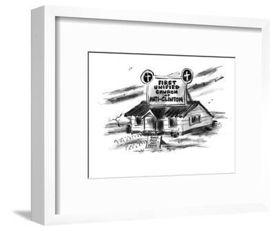 """A sign on top of a church reads, """"First Unified Church of Anti-Clinton"""". - New Yorker Cartoon-Lee Lorenz-Framed Premium Giclee Print"""