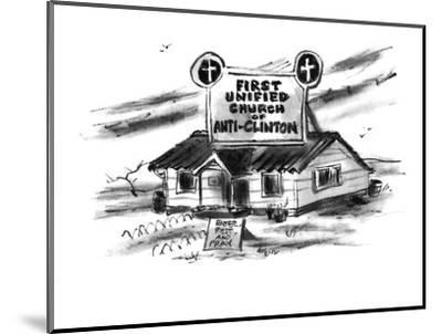 """A sign on top of a church reads, """"First Unified Church of Anti-Clinton"""". - New Yorker Cartoon-Lee Lorenz-Mounted Premium Giclee Print"""