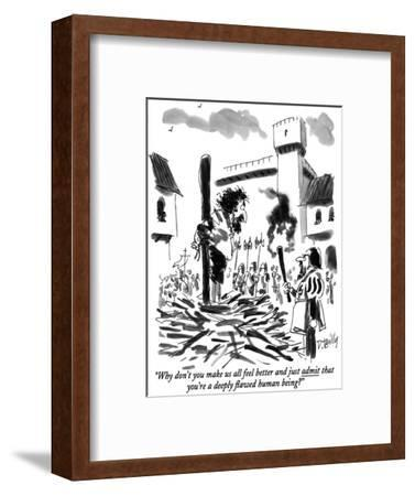 """Why don't you make us all feel better and just admit that you're a deeply…"" - New Yorker Cartoon-Donald Reilly-Framed Premium Giclee Print"