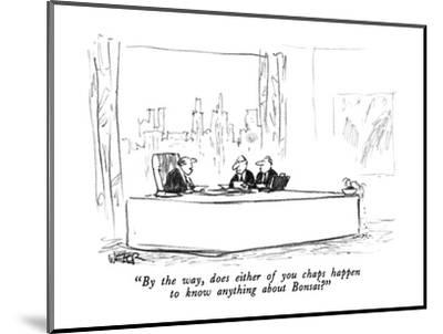 """""""By the way, does either of you chaps happen to know anything about Bonsai?"""" - New Yorker Cartoon-Robert Weber-Mounted Premium Giclee Print"""