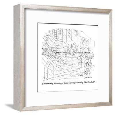 """""""If it isn't raining, it's snowing, or the sun is shining, or something. T?"""" - New Yorker Cartoon-Ed Arno-Framed Premium Giclee Print"""