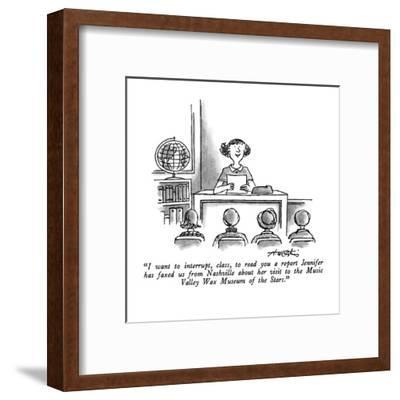 """""""I want to interrupt, class, to read you a report Jennifer has faxed us fr?"""" - New Yorker Cartoon-Henry Martin-Framed Premium Giclee Print"""