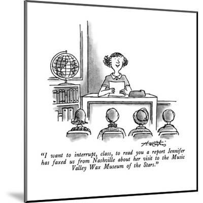 """""""I want to interrupt, class, to read you a report Jennifer has faxed us fr?"""" - New Yorker Cartoon-Henry Martin-Mounted Premium Giclee Print"""