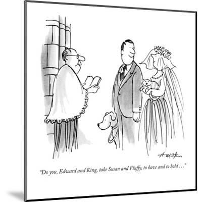 """""""Do you, Edward and King, take Susan and Fluffy, to have and to hold . . .?"""" - New Yorker Cartoon-Henry Martin-Mounted Premium Giclee Print"""