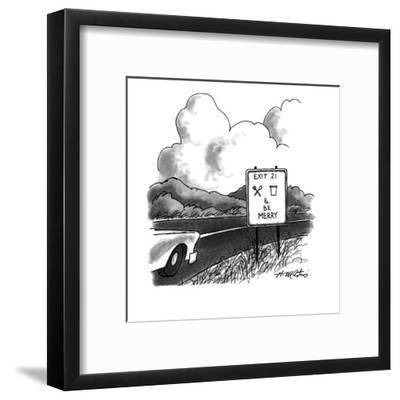 """A highway sign is marked, """"Exit 21, eat, drink & be Merry."""" - New Yorker Cartoon-Henry Martin-Framed Premium Giclee Print"""