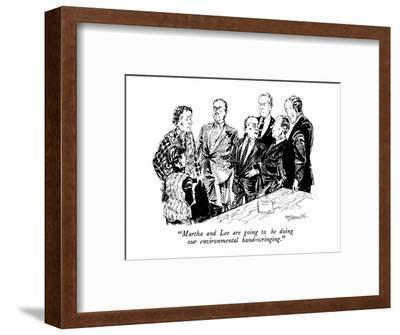 """""""Martha and Lee are going to be doing our environmental hand-wringing."""" - New Yorker Cartoon-William Hamilton-Framed Premium Giclee Print"""