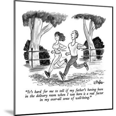 """""""It's hard for me to tell if my father's having been in the delivery room ?"""" - New Yorker Cartoon-Warren Miller-Mounted Premium Giclee Print"""