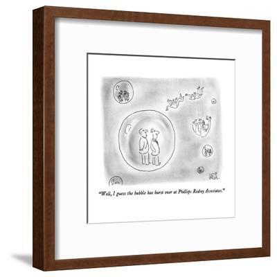 """""""Well, I guess the bubble has burst over at Phillips Rodny Associates."""" - New Yorker Cartoon-Arnie Levin-Framed Premium Giclee Print"""