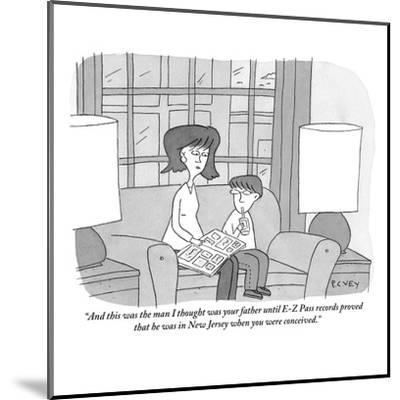 """And this was the man I thought was your father until E-Z Pass records pro?"" - New Yorker Cartoon-Peter C. Vey-Mounted Premium Giclee Print"