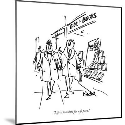 """Life is too short for soft porn."" - New Yorker Cartoon-Frank Modell-Mounted Premium Giclee Print"