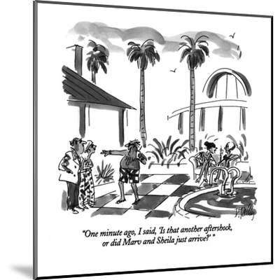 """One minute ago, I said, 'Is that another aftershock, or did Marv and Shei?"" - New Yorker Cartoon-Donald Reilly-Mounted Premium Giclee Print"
