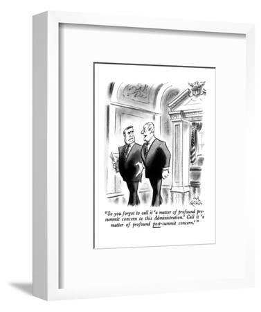 """""""So you forgot to call it 'a matter of profound pre-summit concern to this?"""" - New Yorker Cartoon-Ed Fisher-Framed Premium Giclee Print"""