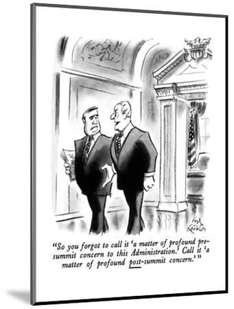 """""""So you forgot to call it 'a matter of profound pre-summit concern to this?"""" - New Yorker Cartoon-Ed Fisher-Mounted Premium Giclee Print"""