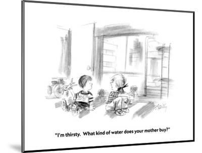 """I'm thirsty.  What kind of water does your mother buy?"" - New Yorker Cartoon-Donald Reilly-Mounted Premium Giclee Print"