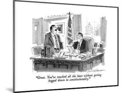 """""""Great. You've touched all the bases without getting bogged down in consti?"""" - New Yorker Cartoon-Bernard Schoenbaum-Mounted Premium Giclee Print"""