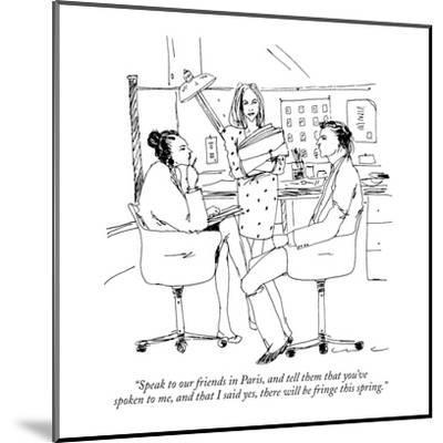 """Speak to our friends in Paris, and tell them that you've spoken to me, an?"" - New Yorker Cartoon-Richard Cline-Mounted Premium Giclee Print"