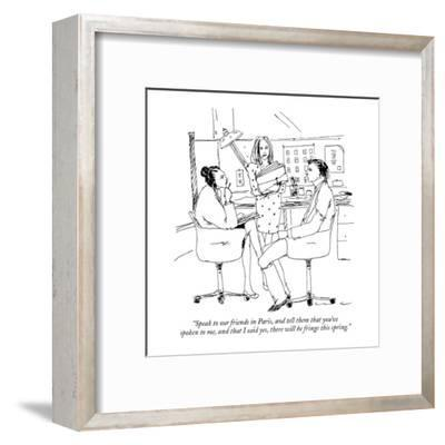 """Speak to our friends in Paris, and tell them that you've spoken to me, an?"" - New Yorker Cartoon-Richard Cline-Framed Premium Giclee Print"