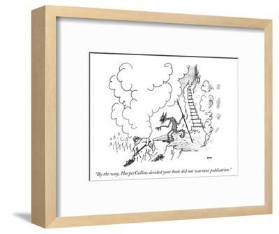 """""""By the way, HarperCollins decided your book did not warrant publication."""" - New Yorker Cartoon-George Booth-Framed Premium Giclee Print"""