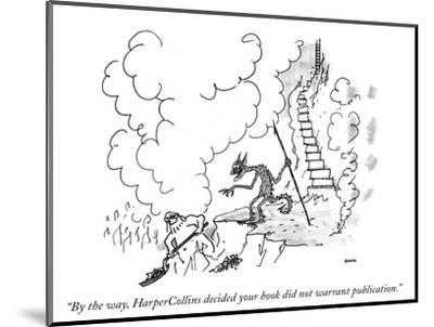 """""""By the way, HarperCollins decided your book did not warrant publication."""" - New Yorker Cartoon-George Booth-Mounted Premium Giclee Print"""