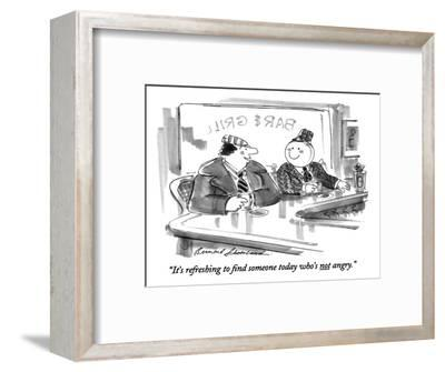 """It's refreshing to find someone today who's not angry."" - New Yorker Cartoon-Bernard Schoenbaum-Framed Premium Giclee Print"