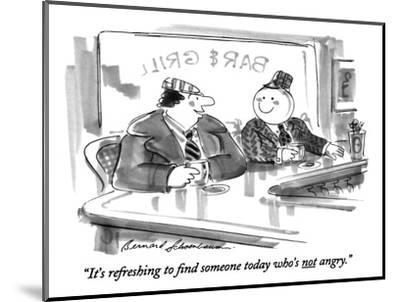 """It's refreshing to find someone today who's not angry."" - New Yorker Cartoon-Bernard Schoenbaum-Mounted Premium Giclee Print"