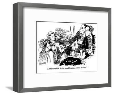 """Don't we think Arlene would make a perfect Medea?"" - New Yorker Cartoon-William Hamilton-Framed Premium Giclee Print"
