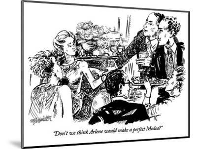 """Don't we think Arlene would make a perfect Medea?"" - New Yorker Cartoon-William Hamilton-Mounted Premium Giclee Print"