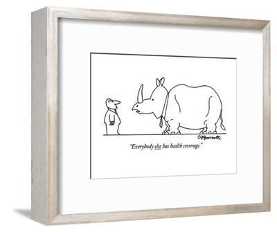 """Everybody else has health coverage."" - New Yorker Cartoon-Charles Barsotti-Framed Premium Giclee Print"