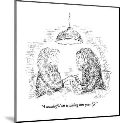 """""""A wonderful cat is coming into your life."""" - New Yorker Cartoon-Edward Koren-Mounted Premium Giclee Print"""