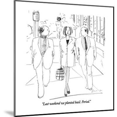 """Last weekend we planted basil.  Period."" - New Yorker Cartoon-Richard Cline-Mounted Premium Giclee Print"