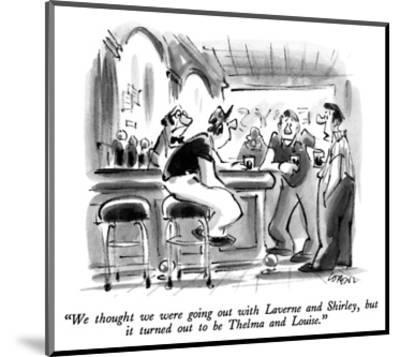 """""""We thought we were going out with Laverne and Shirley, but it turned out …"""" - New Yorker Cartoon-Lee Lorenz-Mounted Premium Giclee Print"""