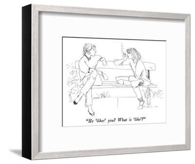 """He 'likes' you?  What is 'like'?"" - New Yorker Cartoon-Richard Cline-Framed Premium Giclee Print"