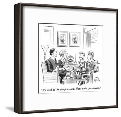 """""""We used to be old-fashioned.  Now we're postmodern."""" - New Yorker Cartoon-Ed Fisher-Framed Premium Giclee Print"""