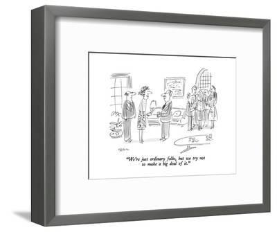 """We're just ordinary folks, but we try not to make a big deal of it."" - New Yorker Cartoon-Dean Vietor-Framed Premium Giclee Print"