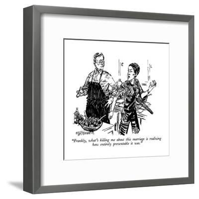 """Frankly, what's killing me about this marriage is realizing how entirely ?"" - New Yorker Cartoon-William Hamilton-Framed Premium Giclee Print"