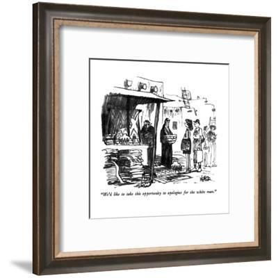 """We'd like to take this opportunity to apologize for the white man."" - New Yorker Cartoon-Robert Weber-Framed Premium Giclee Print"