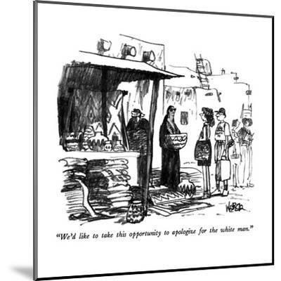 """We'd like to take this opportunity to apologize for the white man."" - New Yorker Cartoon-Robert Weber-Mounted Premium Giclee Print"