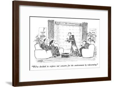 """""""We've decided to express our concern for the environment by redecorating.…"""" - New Yorker Cartoon-Robert Weber-Framed Premium Giclee Print"""