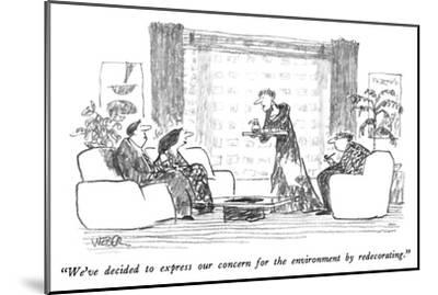 """""""We've decided to express our concern for the environment by redecorating.…"""" - New Yorker Cartoon-Robert Weber-Mounted Premium Giclee Print"""