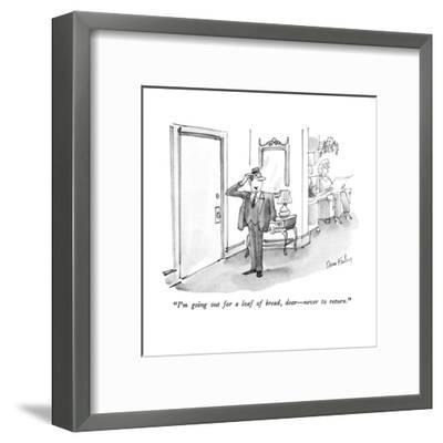 """""""I'm going out for a loaf of bread,  dear?never to return."""" - New Yorker Cartoon-Dana Fradon-Framed Premium Giclee Print"""