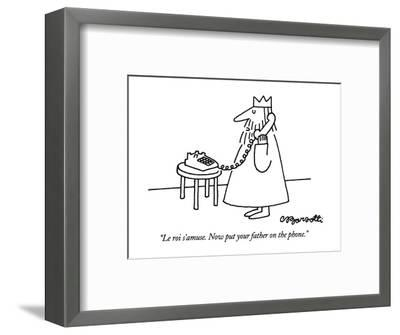 """""""Le roi s'amuse.  Now put your father on the phone."""" - New Yorker Cartoon-Charles Barsotti-Framed Premium Giclee Print"""