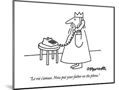 """""""Le roi s'amuse.  Now put your father on the phone."""" - New Yorker Cartoon-Charles Barsotti-Mounted Premium Giclee Print"""
