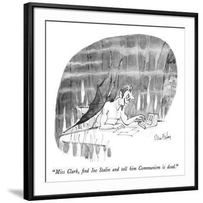 """Miss Clark, find Joe Stalin and tell him Communism is dead."" - New Yorker Cartoon-Dana Fradon-Framed Premium Giclee Print"