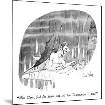 """Miss Clark, find Joe Stalin and tell him Communism is dead."" - New Yorker Cartoon-Dana Fradon-Mounted Premium Giclee Print"