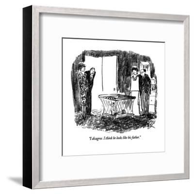 """I disagree.  I think he looks like his father."" - New Yorker Cartoon-Robert Weber-Framed Premium Giclee Print"