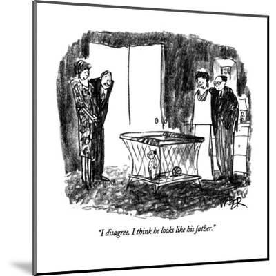 """I disagree.  I think he looks like his father."" - New Yorker Cartoon-Robert Weber-Mounted Premium Giclee Print"