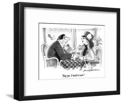 """Say yes.  I need a win."" - New Yorker Cartoon-Bernard Schoenbaum-Framed Premium Giclee Print"