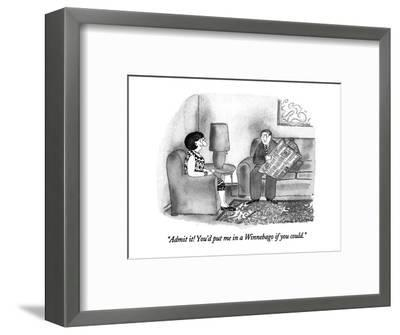"""""""Admit it!  You'd put me in a Winnebago if you could."""" - New Yorker Cartoon-Victoria Roberts-Framed Premium Giclee Print"""